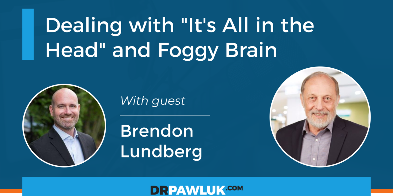 "Brendon Lundberg – Dealing with ""It's All in the Head"" and Foggy Brain"