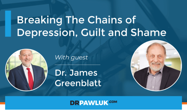 Dr. James Greenblatt – Breaking The Chains of Depression, Guilt and Shame