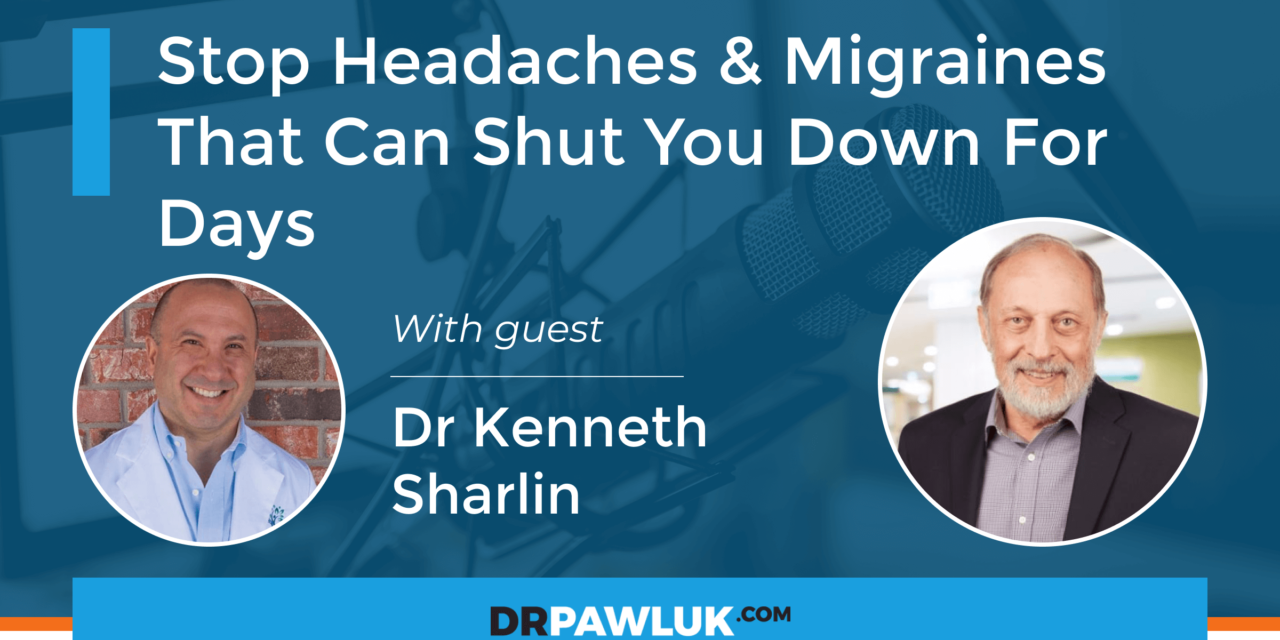 Dr Kenneth Sharlin – Stop Headaches – MIgraines That Can Shut You Down For Days