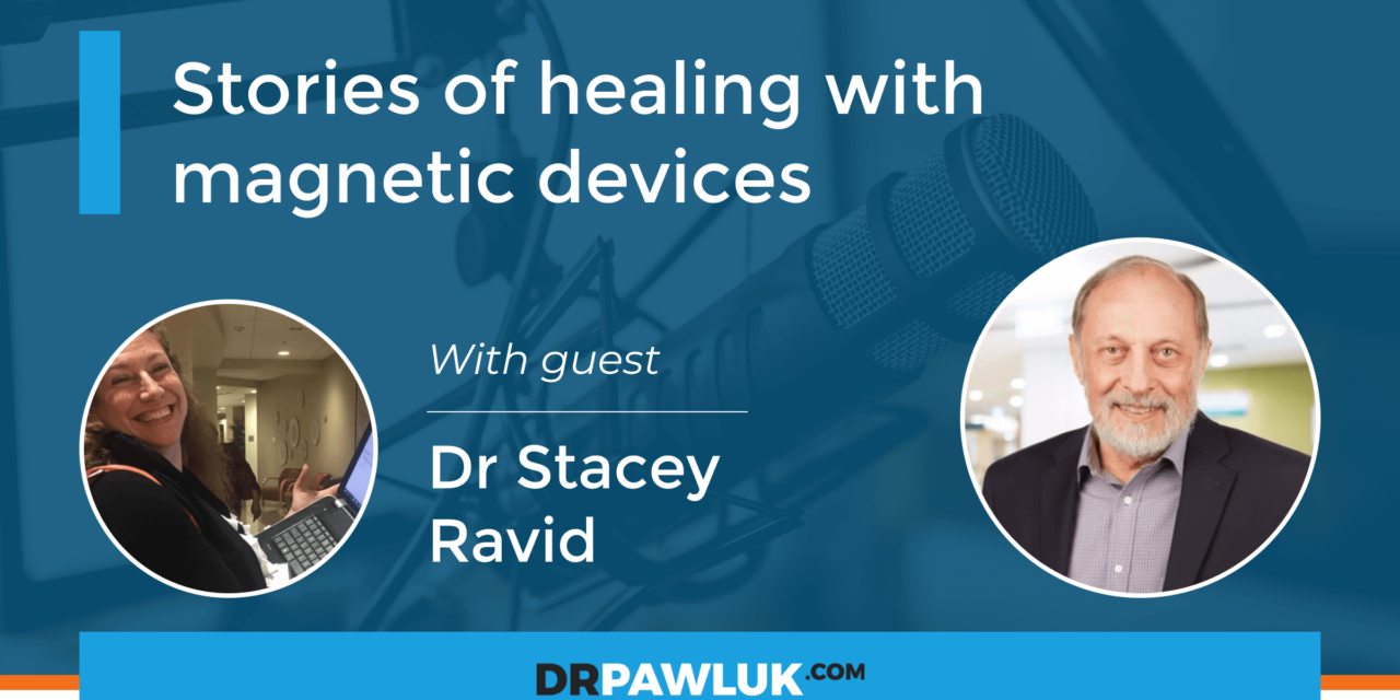 Dr Stacey Ravid – Stories of healing with magnetic devices