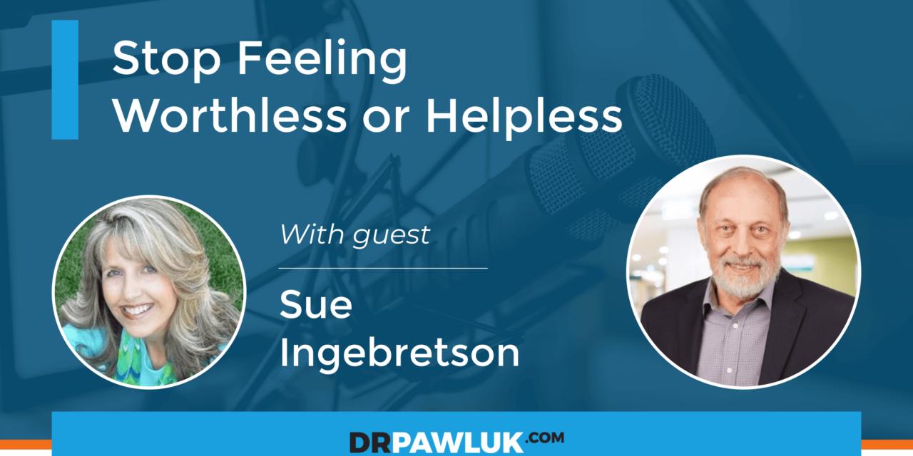 Sue Ingebretson – Stop Feeling Worthless or Helpless