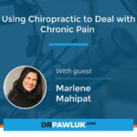 Marlene Mahipat – Using Chiropractic to Deal with Chronic Pain