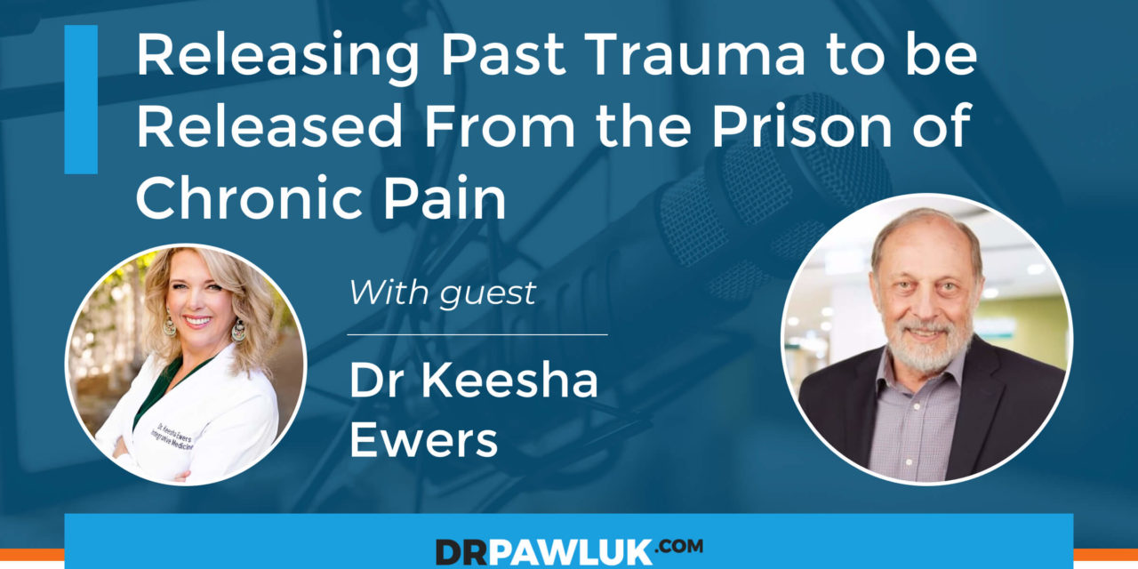 Dr Keesha Ewers – Releasing Past Trauma to be Released From the Prison of Chronic Pain